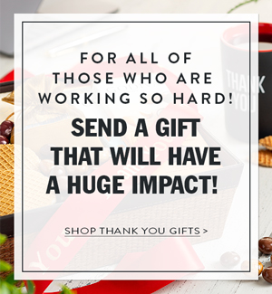 For all of Those Who Are Working So Hard! Send a Gift That Will Have a Huge Impact!