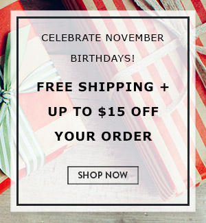 Celebrate November Birthdays! Free Shipping + up to $15 off Your Order!