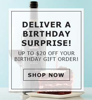 Deliver a Birthday Surprise! Up to $20 off Your Birthday Gift Order!