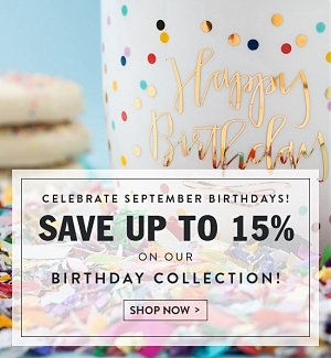 Celebrate September Birthdays! Save up to 15% on our birthday collection.