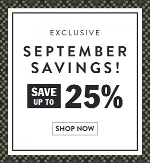 Exclusive September savings! Save up to 25%. Shop now.