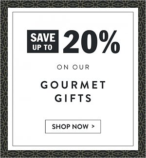 Save up to 20% on our Gourmet Gifts! Shop now.