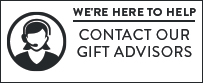 Here To Help. Contact Our Gift Advisors 800.379.4064