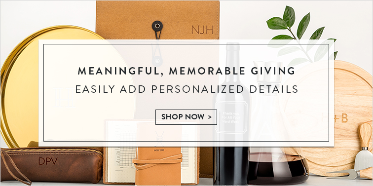 Meaningful, Memorable Giving Easily Add Personalized Details Shop Now